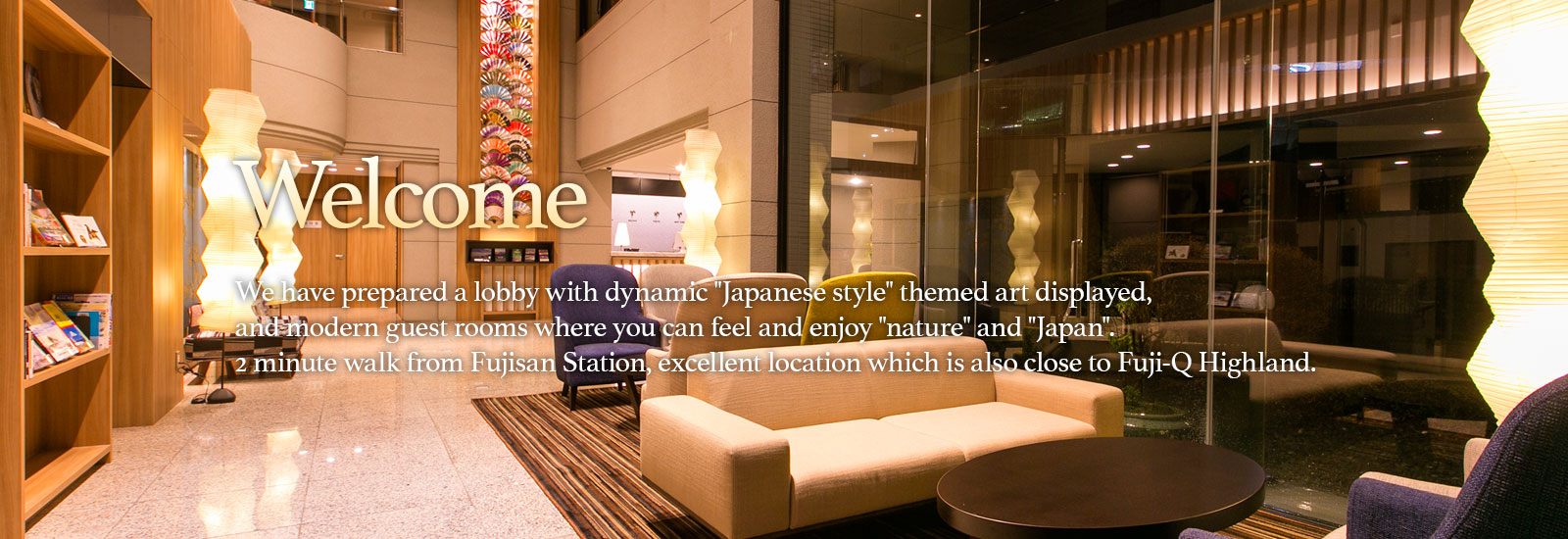 We have prepared a lobby with dynamic Japanese style themed art displayed, and modern guest rooms where you can feel and enjoy nature and Japan.